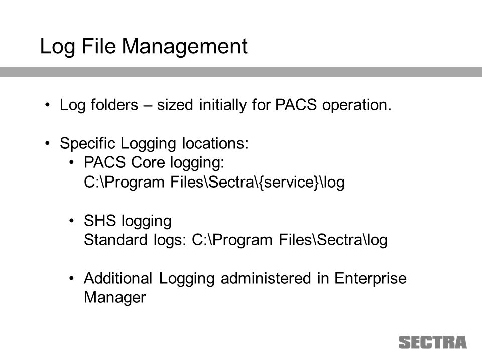 Heading 1 Arial, 32 pt Heading 2 Arial, 20 pt Subheading Arial, 18 pt Text Arial, 24-16 pt Log File Management Log folders – sized initially for PACS operation.