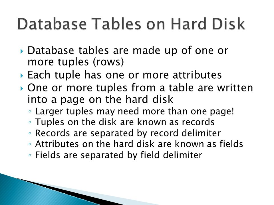 Database tables are made up of one or more tuples (rows) Each tuple has one or more attributes One or more tuples from a table are written into a page