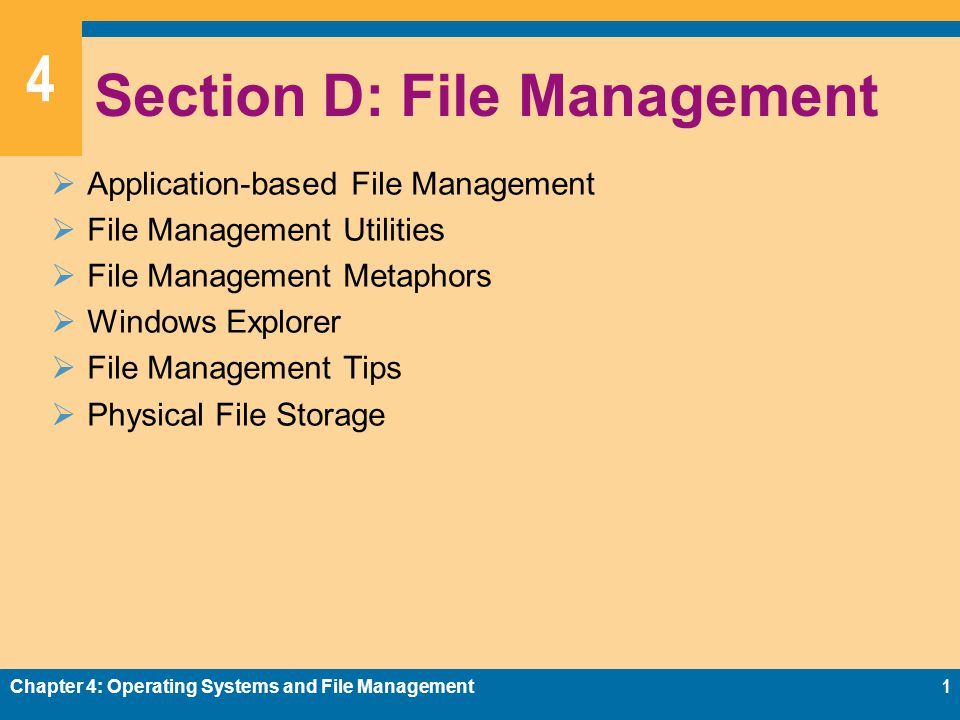 4 Section D: File Management Application-based File Management File Management Utilities File Management Metaphors Windows Explorer File Management Ti