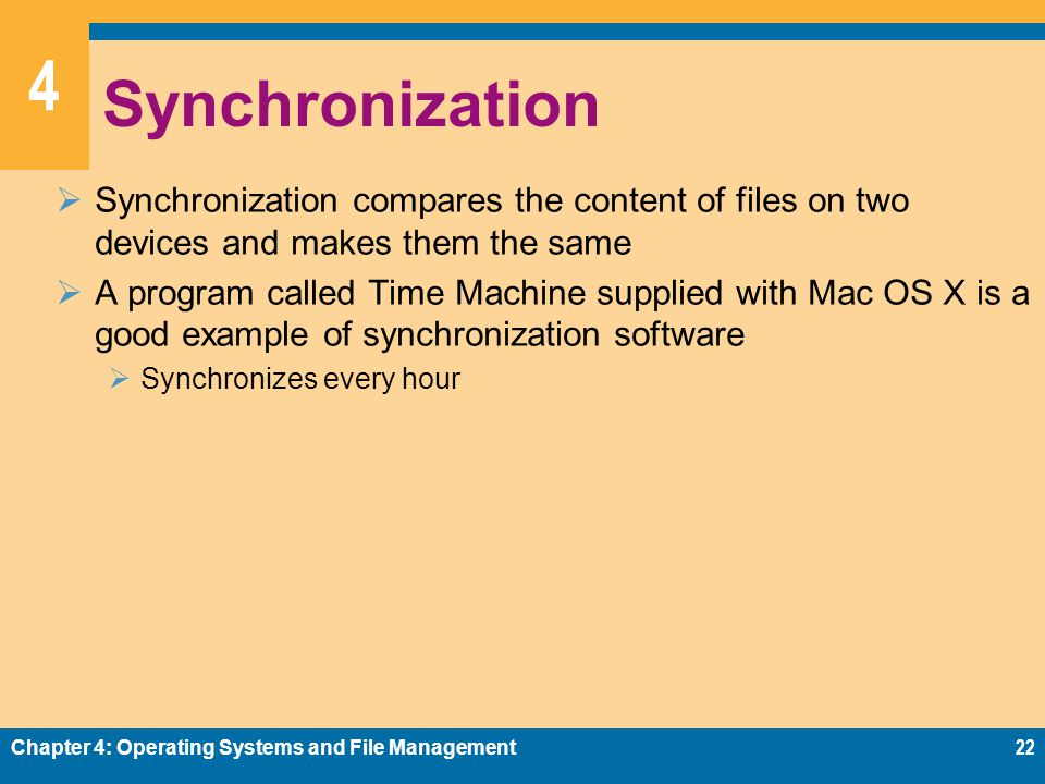 4 Synchronization Synchronization compares the content of files on two devices and makes them the same A program called Time Machine supplied with Mac