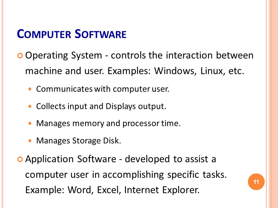 C OMPUTER S OFTWARE Operating System - controls the interaction between machine and user.