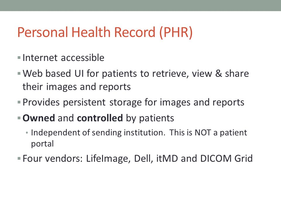 Personal Health Record (PHR) Internet accessible Web based UI for patients to retrieve, view & share their images and reports Provides persistent stor