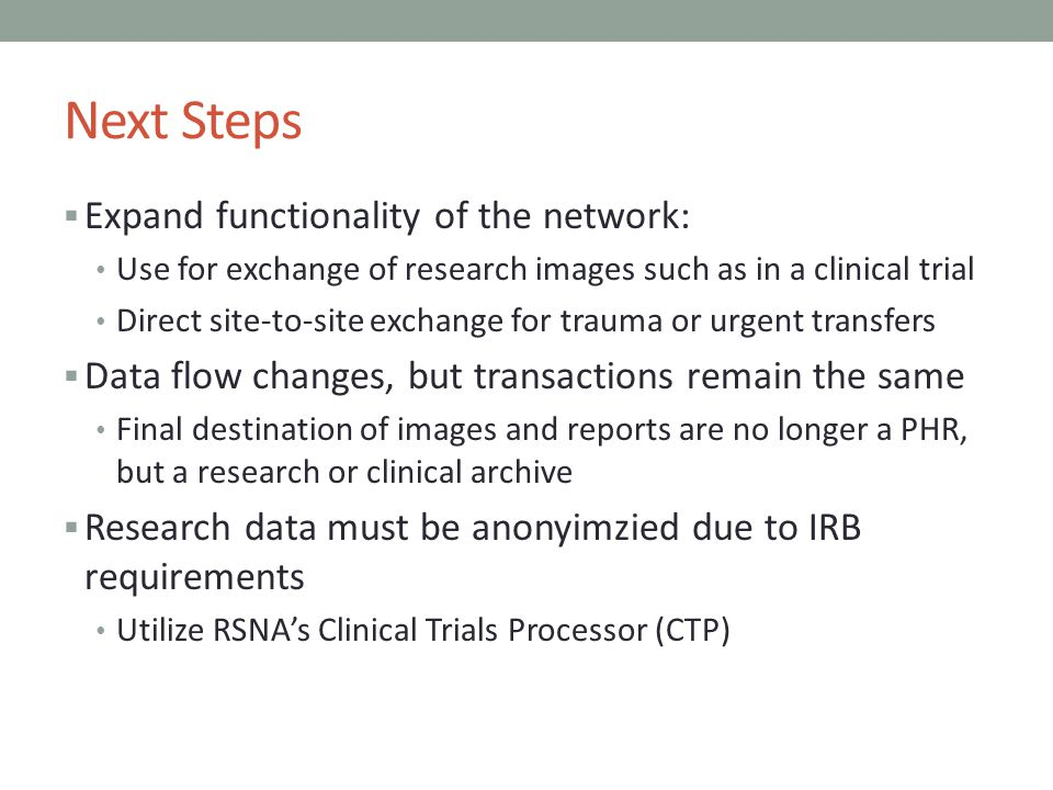 Next Steps Expand functionality of the network: Use for exchange of research images such as in a clinical trial Direct site-to-site exchange for traum