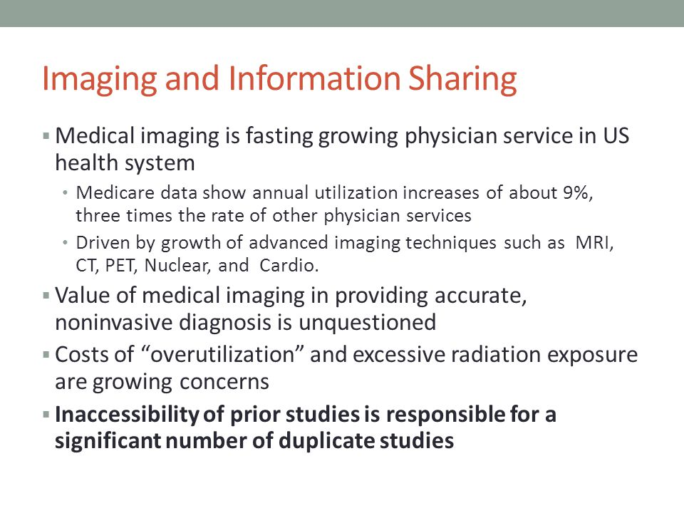 Imaging and Information Sharing Medical imaging is fasting growing physician service in US health system Medicare data show annual utilization increas