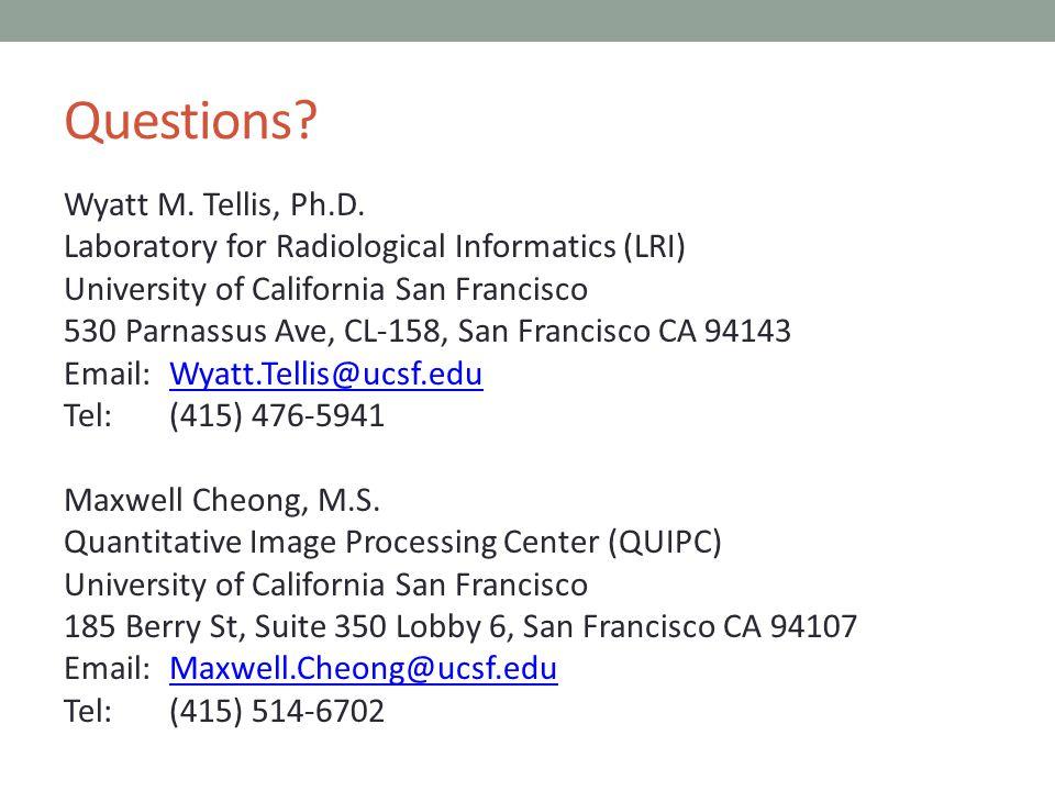 Questions? Wyatt M. Tellis, Ph.D. Laboratory for Radiological Informatics (LRI) University of California San Francisco 530 Parnassus Ave, CL-158, San