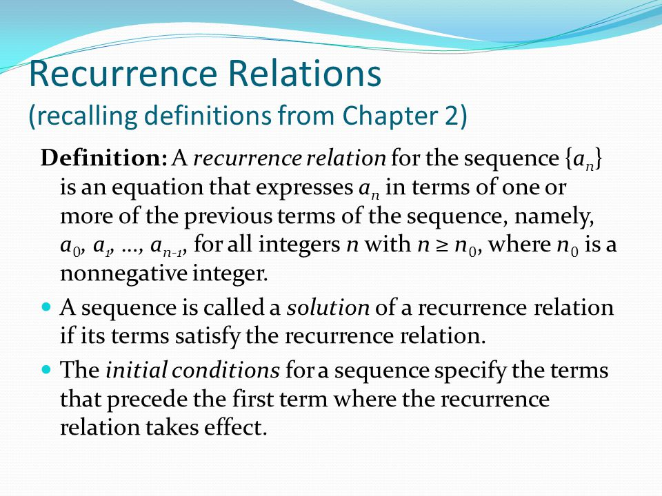 Divide-and-Conquer Recurrence Relations Suppose that a recursive algorithm divides a problem of size n into a subproblems.