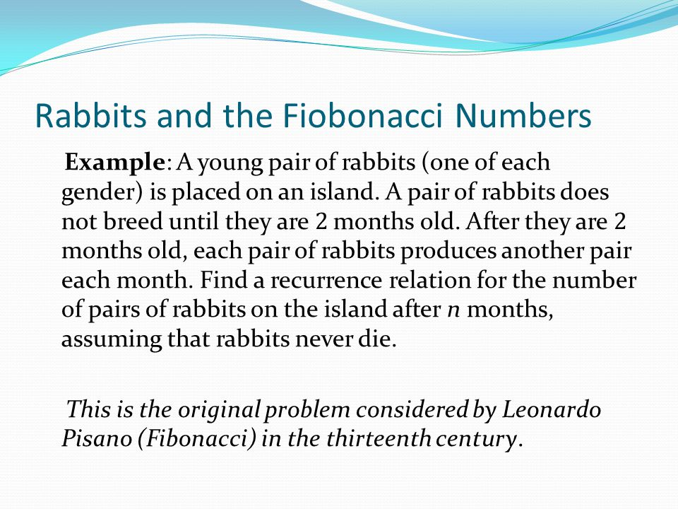 Rabbits and the Fiobonacci Numbers (cont.) Modeling the Population Growth of Rabbits on an Island