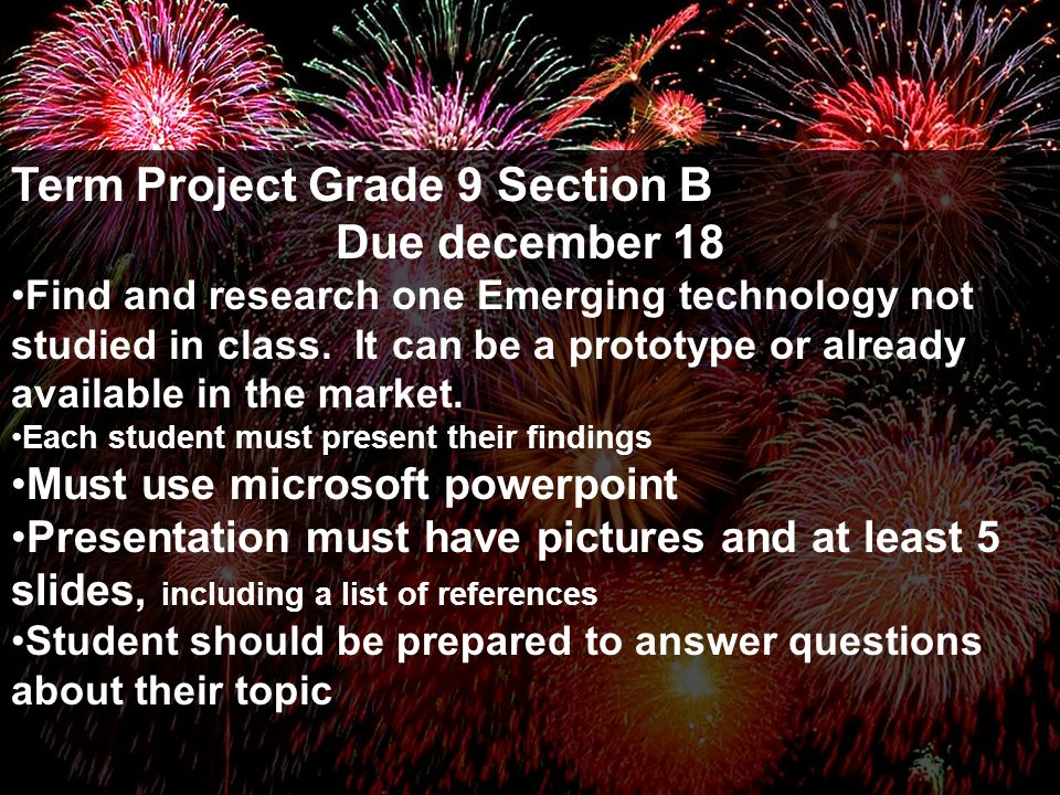 Term Project Grade 9 Section B Due december 18 Find and research one Emerging technology not studied in class.