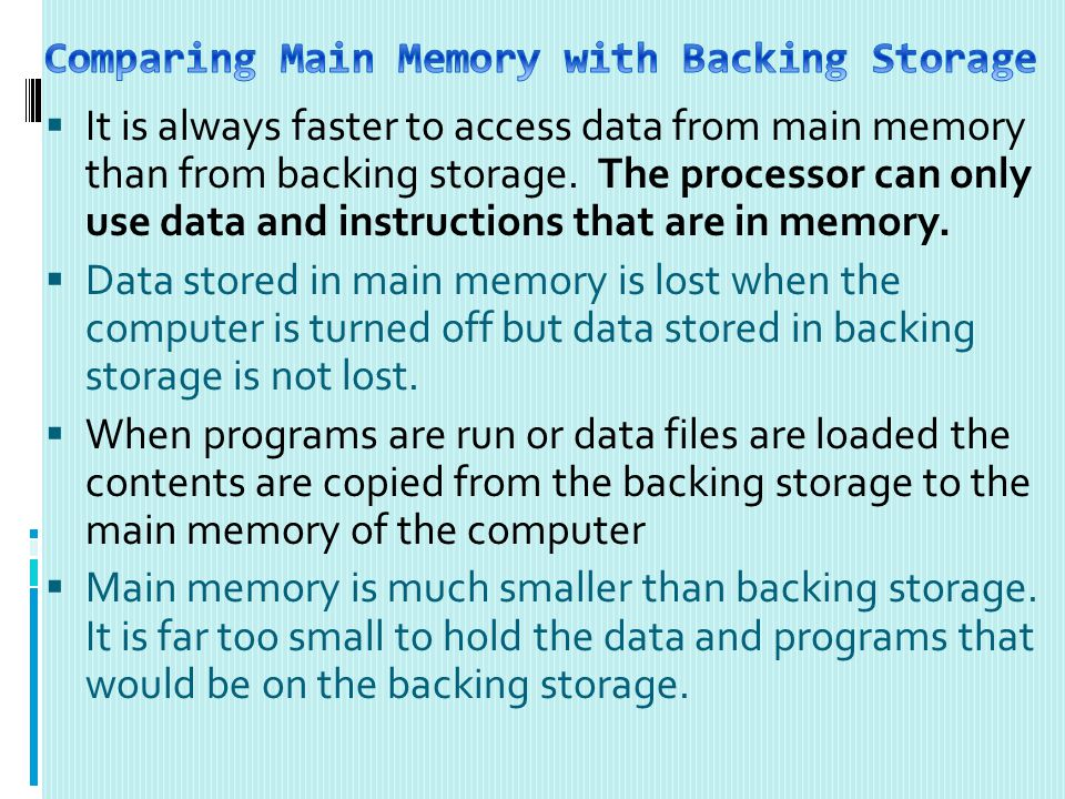 It is always faster to access data from main memory than from backing storage.