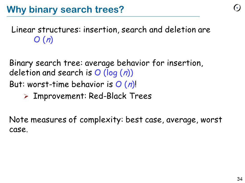 34 Why binary search trees.