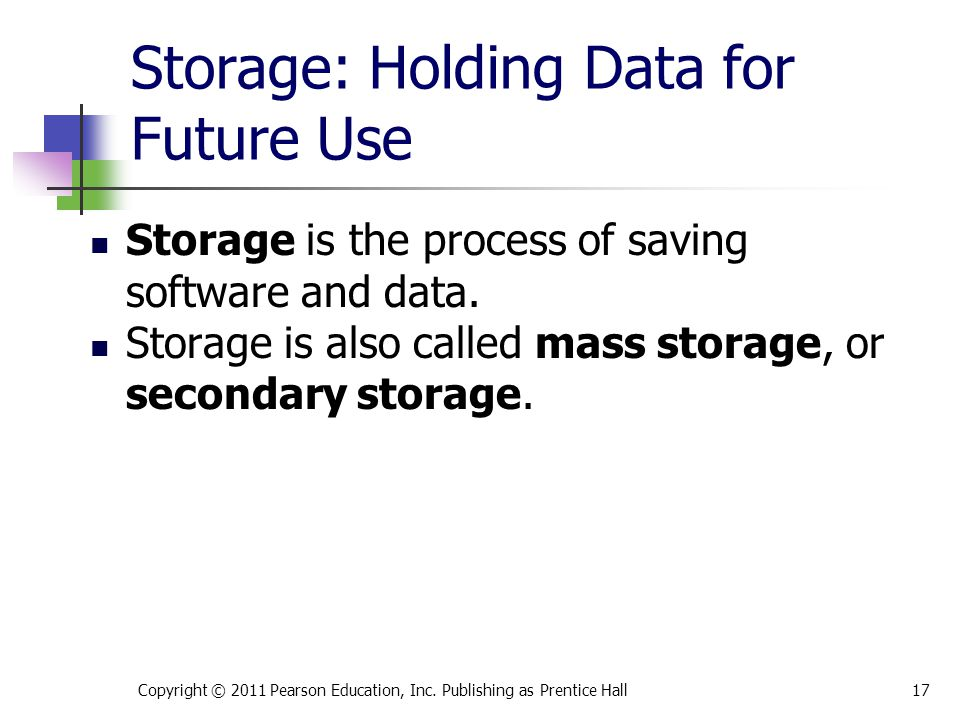 Storage: Holding Data for Future Use Storage is the process of saving software and data. Storage is also called mass storage, or secondary storage. Co