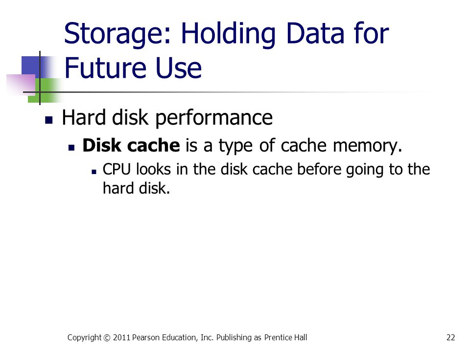 Storage: Holding Data for Future Use Hard disk performance Disk cache is a type of cache memory.