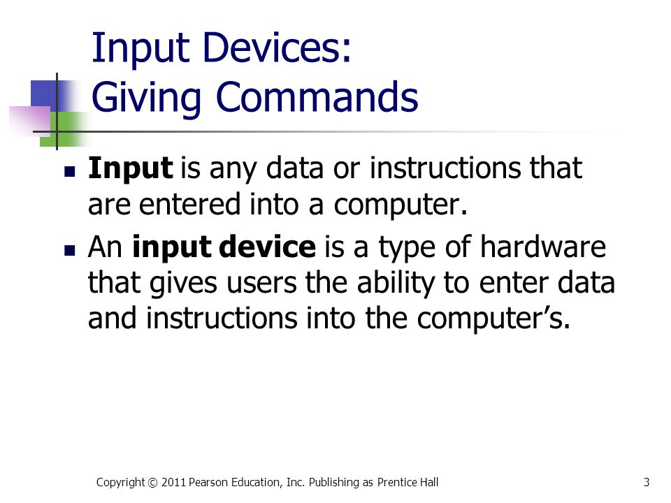 Input Devices: Giving Commands Input is any data or instructions that are entered into a computer.