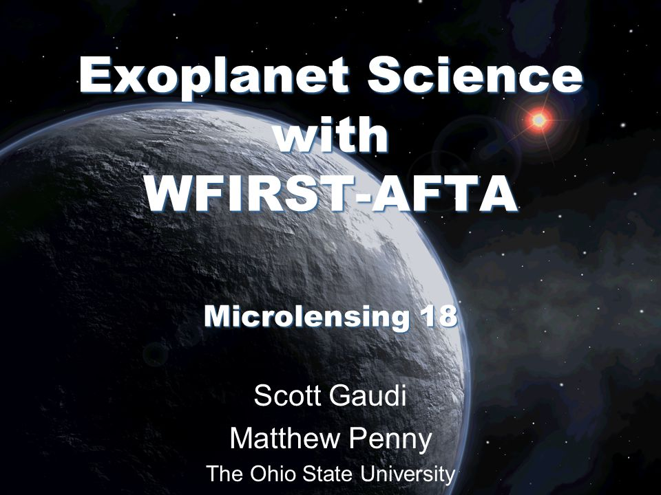 Scott Gaudi Matthew Penny The Ohio State University Exoplanet Science with WFIRST-AFTA Microlensing 18