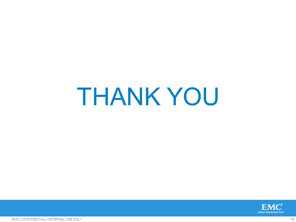 19EMC CONFIDENTIALINTERNAL USE ONLY THANK YOU