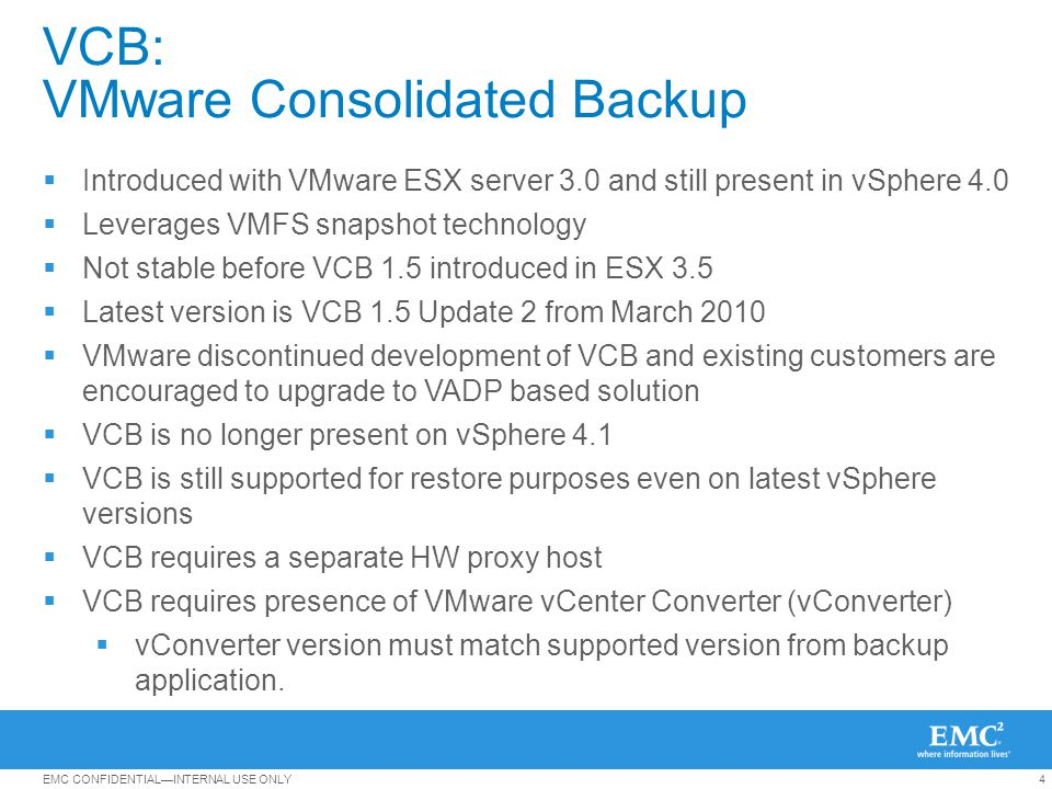 15EMC CONFIDENTIALINTERNAL USE ONLY Avamar VMware Image Backup Avamar integration with VMware vStorage API Deduplication within and across VMDK files –Load-balancing across proxy virtual machines Change-block-tracking minimizes recovery time File level recovery from image backup Replication provides DR for backed up VMDKs Resource Pool VMware Virtualization Layer x86 Architecture Physical server Virtual Machines SAN storage Avamar server Mount = Avamar Software Agent Physical server