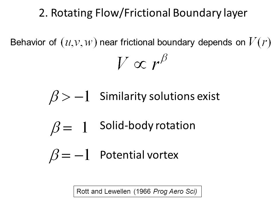 Behavior of near frictional boundary depends on Similarity solutions exist Solid-body rotation Potential vortex Rott and Lewellen (1966 Prog Aero Sci)