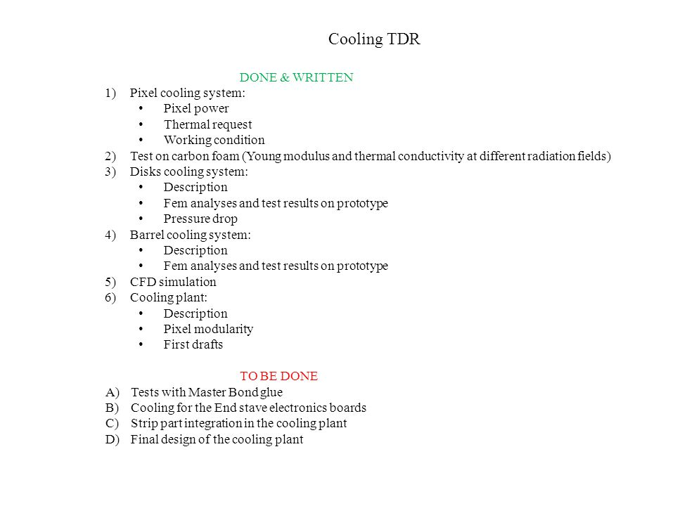 Cooling TDR DONE & WRITTEN 1)Pixel cooling system: Pixel power Thermal request Working condition 2)Test on carbon foam (Young modulus and thermal cond