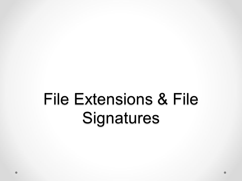 File Extensions & File Signatures