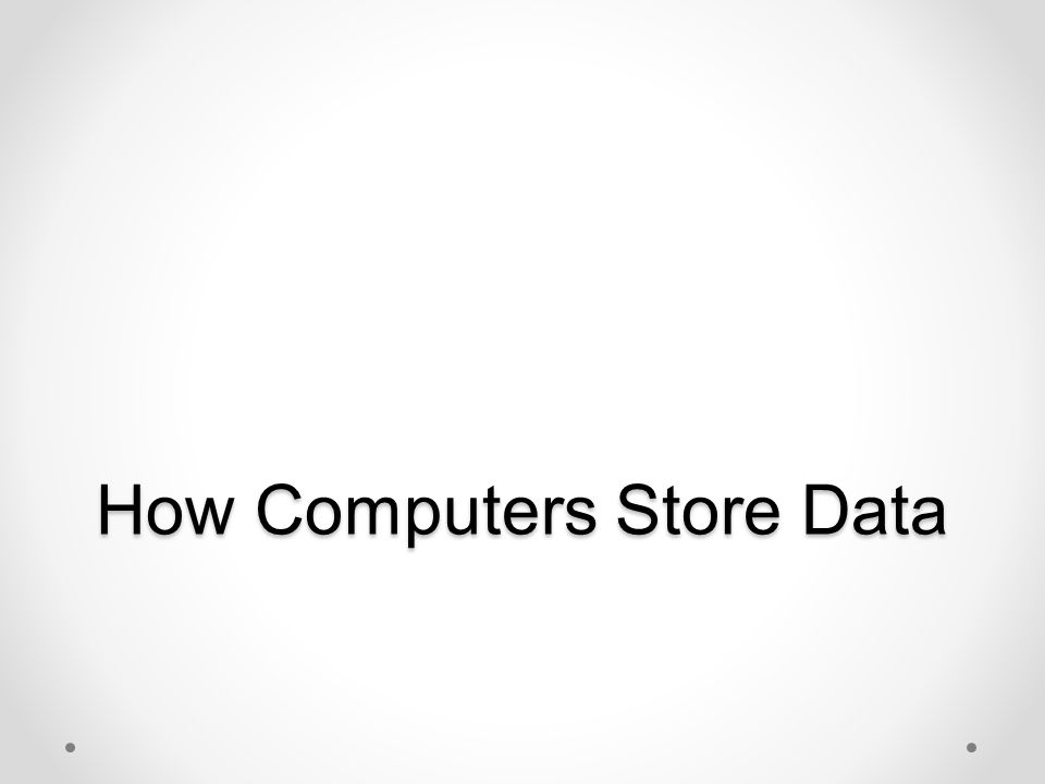 How Computers Store Data
