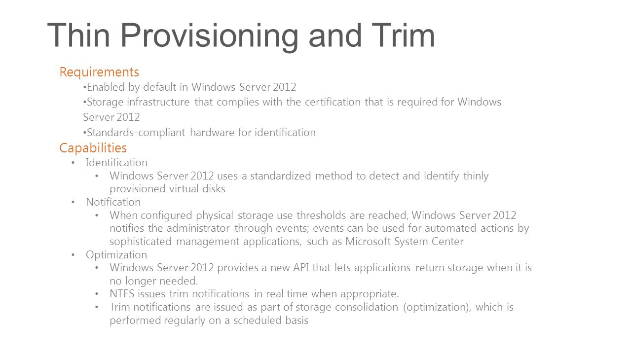 Thin Provisioning and Trim Requirements Enabled by default in Windows Server 2012 Storage infrastructure that complies with the certification that is