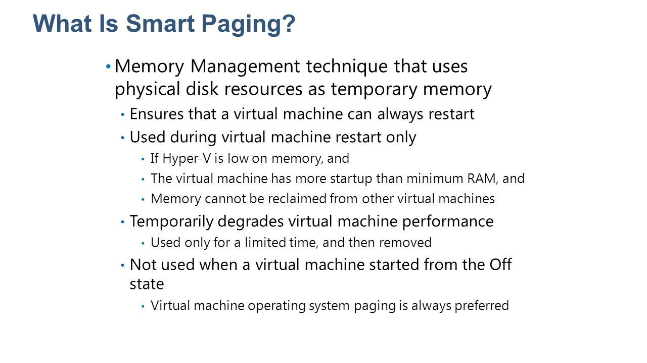 What Is Smart Paging? Memory Management technique that uses physical disk resources as temporary memory Ensures that a virtual machine can always rest