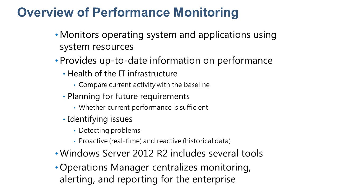 Overview of Performance Monitoring Monitors operating system and applications using system resources Provides up-to-date information on performance He