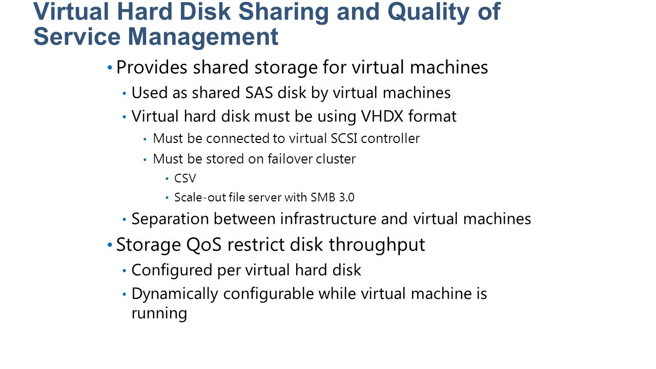 Virtual Hard Disk Sharing and Quality of Service Management Provides shared storage for virtual machines Used as shared SAS disk by virtual machines V