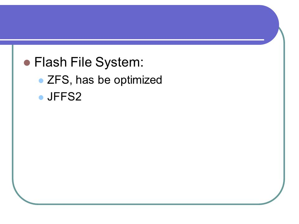 Flash File System: ZFS, has be optimized JFFS2