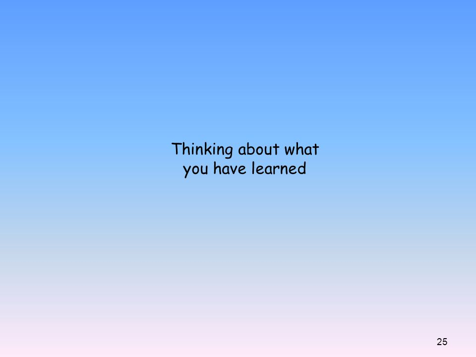 25 Thinking about what you have learned