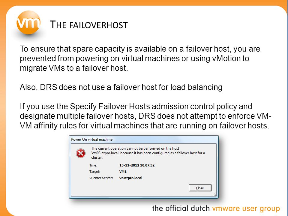S PECIFY F AILOVER H OSTS A DMISSION C ONTROL P OLICY Configure vSphere HA to designate specific hosts as the failover hosts