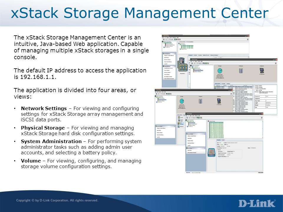 xStack Storage Management Center The xStack Storage Management Center is an intuitive, Java-based Web application. Capable of managing multiple xStack