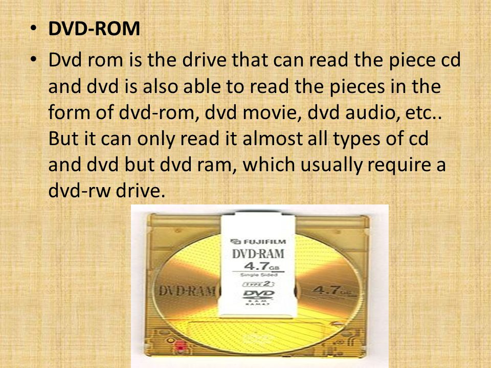DVD-ROM Dvd rom is the drive that can read the piece cd and dvd is also able to read the pieces in the form of dvd-rom, dvd movie, dvd audio, etc..