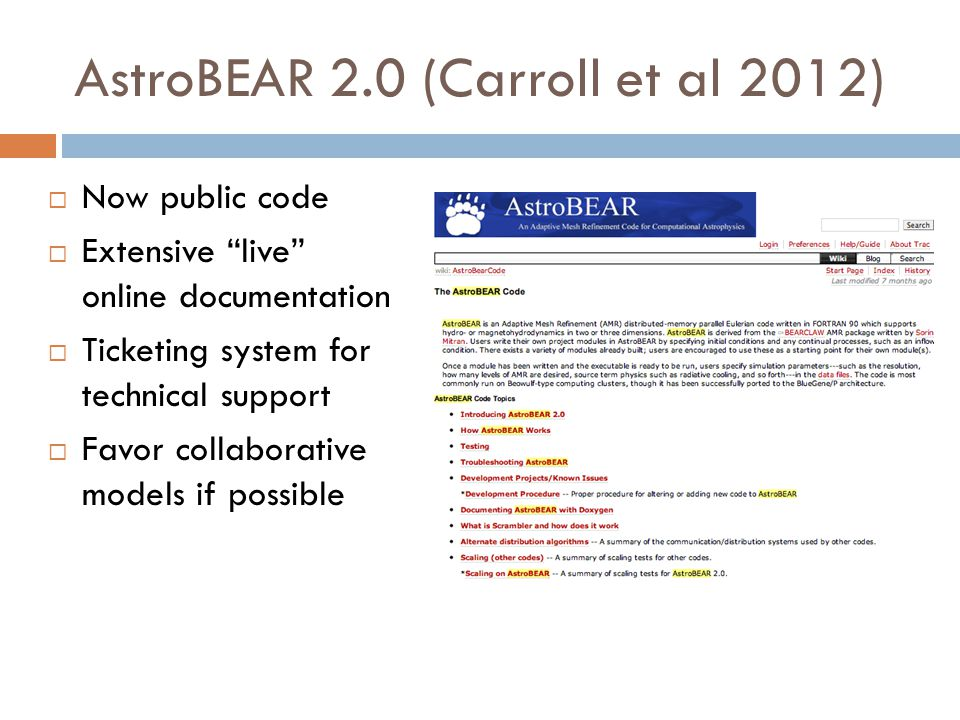 AstroBEAR 2.0 (Carroll et al 2012) Now public code Extensive live online documentation Ticketing system for technical support Favor collaborative mode