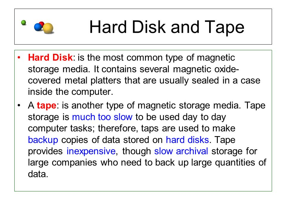 Hard Disk and Tape Hard Disk: is the most common type of magnetic storage media.
