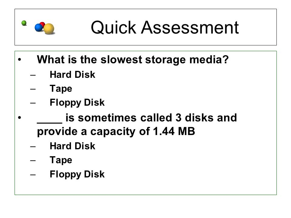 Quick Assessment What is the slowest storage media.