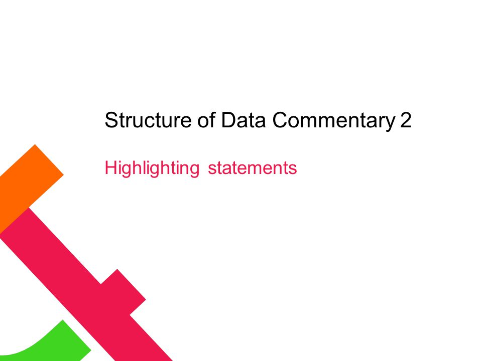 Structure of Data Commentary 2 Highlighting statements