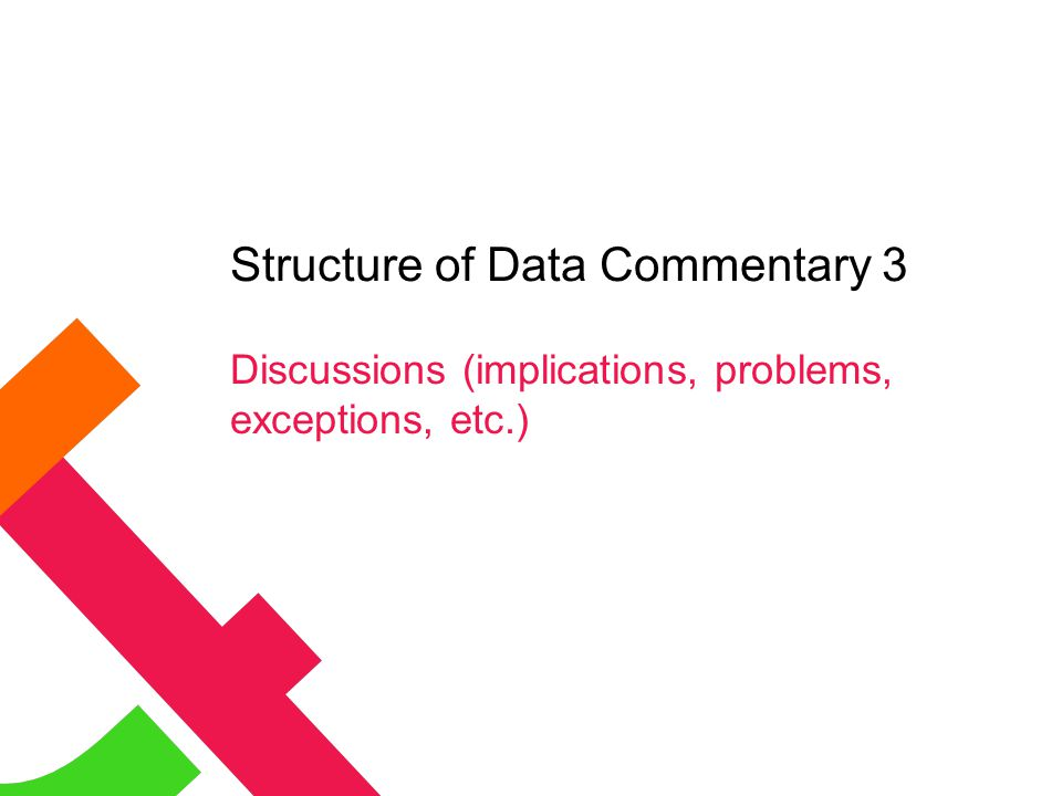 Structure of Data Commentary 3 Discussions (implications, problems, exceptions, etc.)