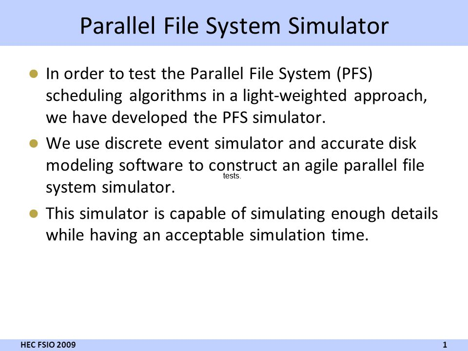 Parallel File System Simulator In order to test the Parallel File System (PFS) scheduling algorithms in a light-weighted approach, we have developed t