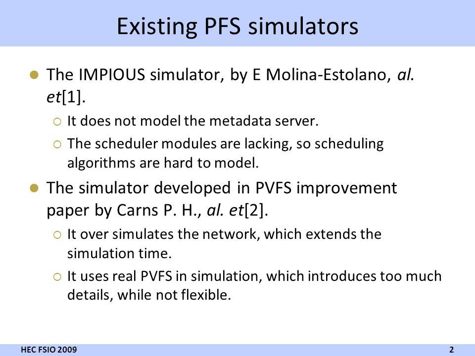 Existing PFS simulators The IMPIOUS simulator, by E Molina-Estolano, al. et[1]. It does not model the metadata server. The scheduler modules are lacki