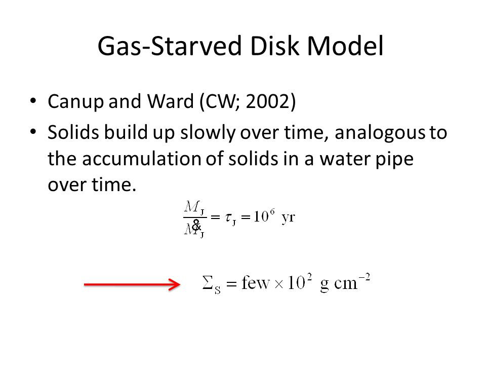 Gas-Starved Disk Model Canup and Ward (CW; 2002) Solids build up slowly over time, analogous to the accumulation of solids in a water pipe over time.