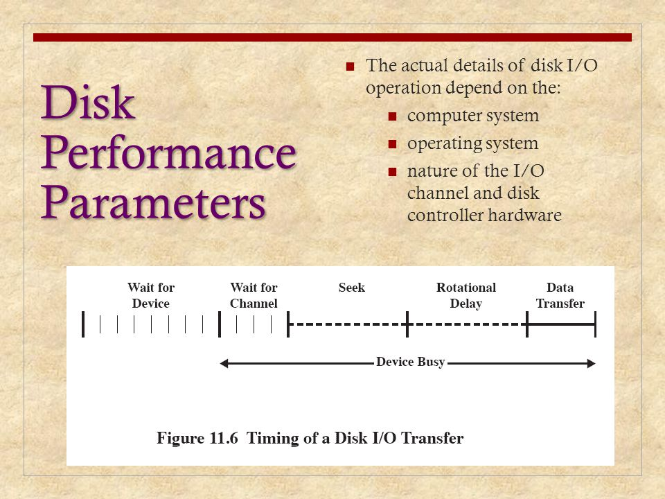 Disk Performance Parameters The actual details of disk I/O operation depend on the: computer system operating system nature of the I/O channel and dis