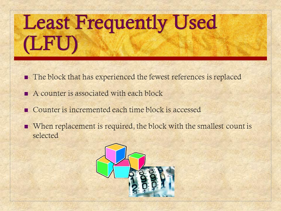 The block that has experienced the fewest references is replaced A counter is associated with each block Counter is incremented each time block is acc