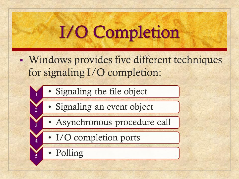 Windows provides five different techniques for signaling I/O completion:
