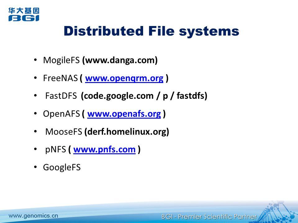 Distributed File systems MogileFS (www.danga.com) FreeNAS ( www.openqrm.org )www.openqrm.org FastDFS (code.google.com / p / fastdfs) OpenAFS ( www.openafs.org )www.openafs.org MooseFS (derf.homelinux.org) pNFS ( www.pnfs.com )www.pnfs.com GoogleFS