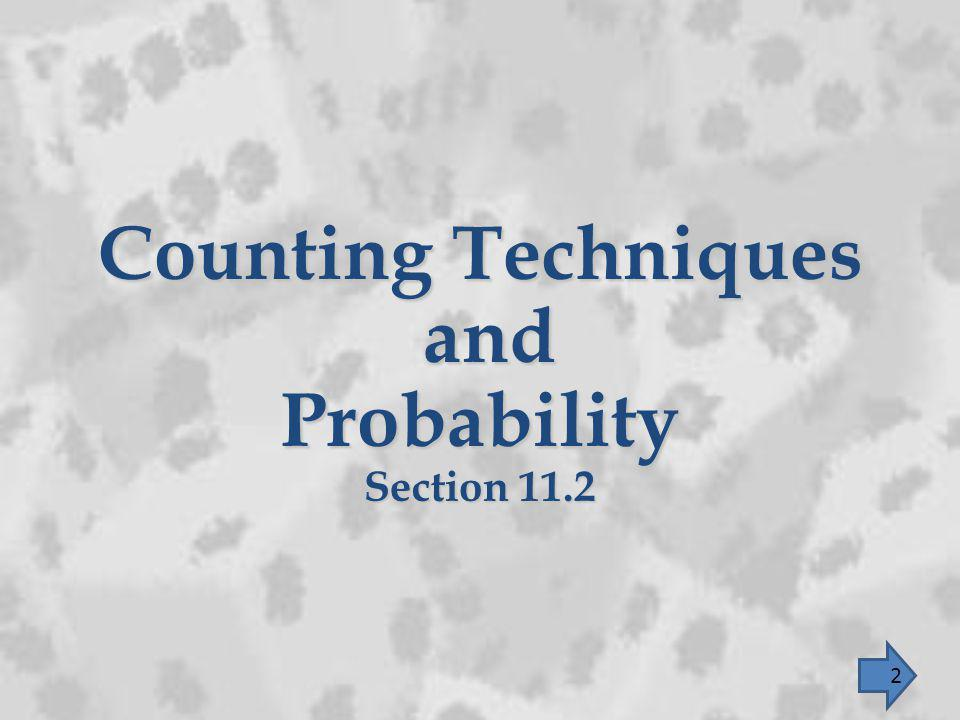 Counting Techniques and and Probability Section 11.2 2