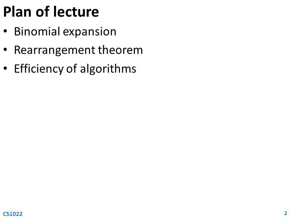 Plan of lecture Binomial expansion Rearrangement theorem Efficiency of algorithms 2 CS1022