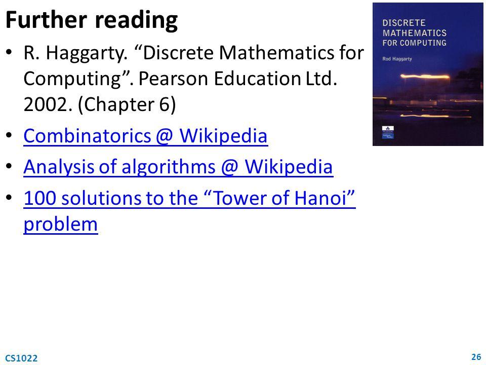 Further reading R. Haggarty. Discrete Mathematics for Computing. Pearson Education Ltd. 2002. (Chapter 6) Combinatorics @ Wikipedia Analysis of algori