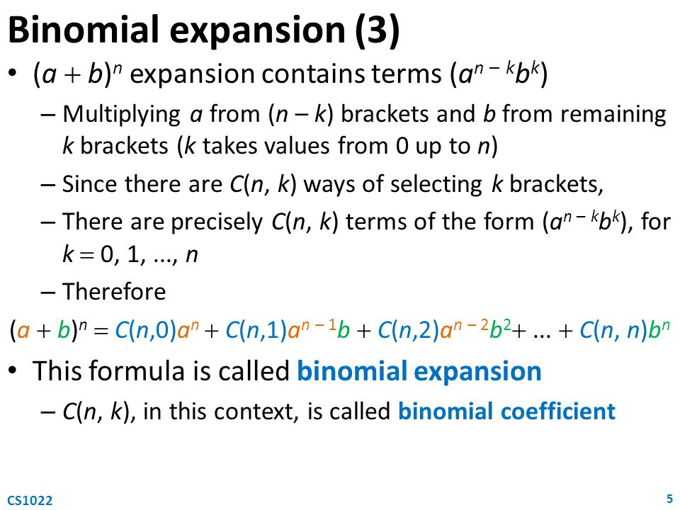 Binomial expansion (3) (a b) n expansion contains terms (a n – k b k ) – Multiplying a from (n – k) brackets and b from remaining k brackets (k takes