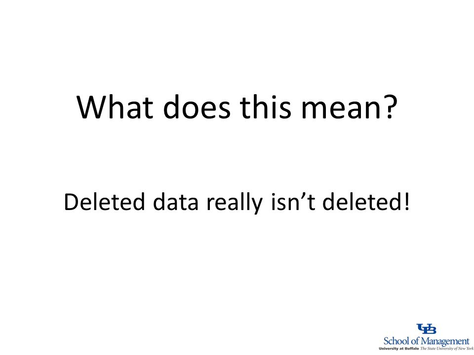 What does this mean Deleted data really isnt deleted!